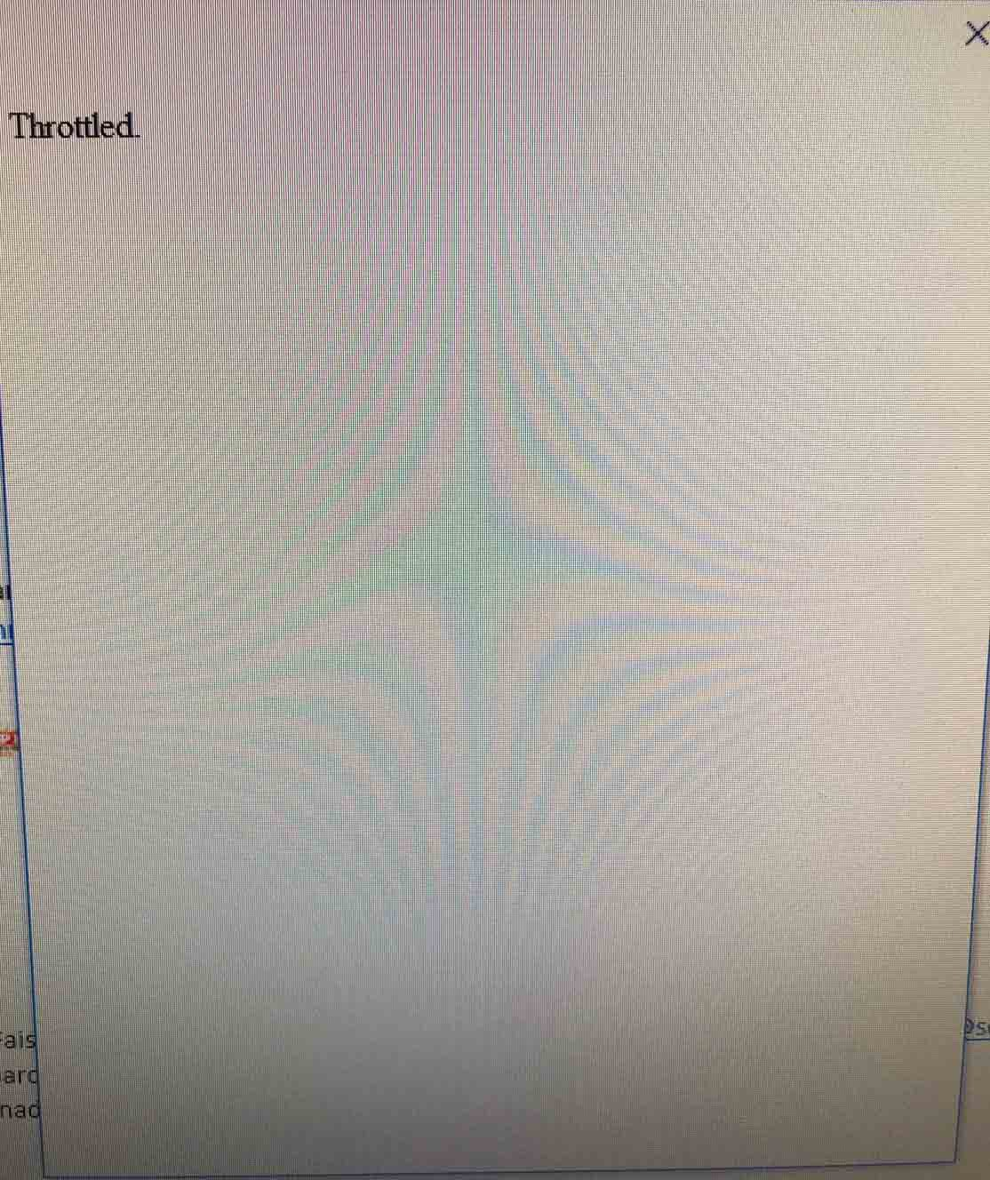 Blank Window with the word Throttled in it. 392f24fc-8b8c-48ba-94a1-7bc026be594d?upload=true.jpg