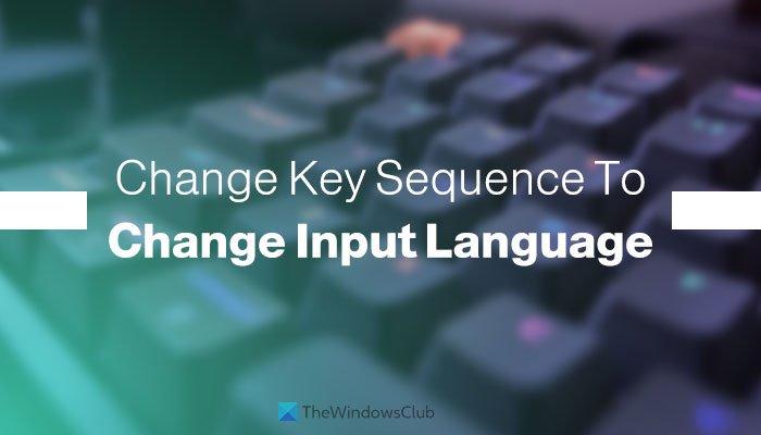 How to change Key Sequence to Change Input Language in Windows 11 change-key-sequence-change-input-language-3.jpg