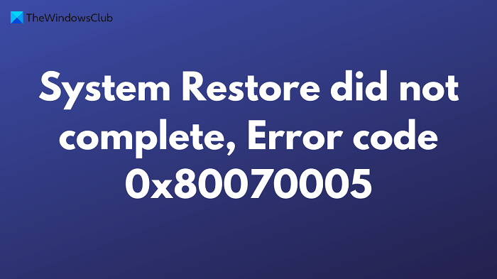 Fix System Restore did not complete, Error code 0x80070005 System-Restore-did-not-complete-Error-code-0x80070005-1.png