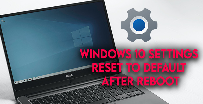 Windows 10 Settings reset to default after reboot Windows-10-Settings-Reset.png